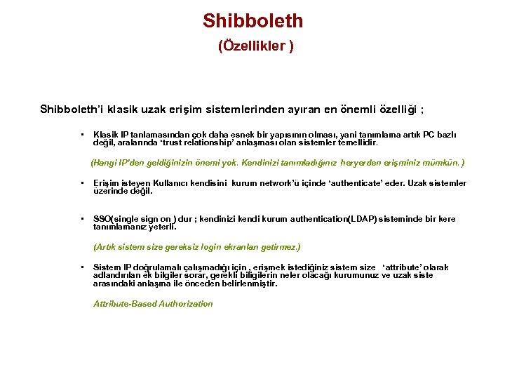Shibboleth (Özellikler ) Shibboleth'i klasik uzak erişim sistemlerinden ayıran en önemli özelliği ; •