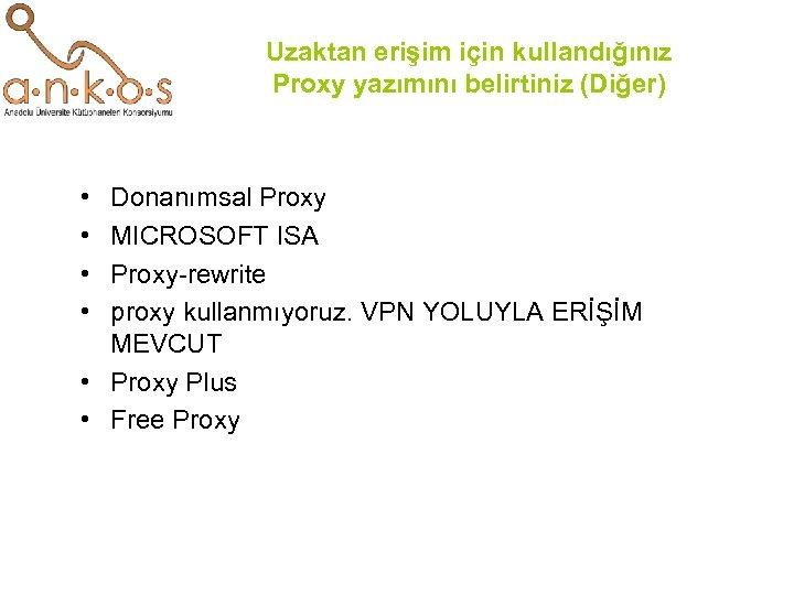 Uzaktan erişim için kullandığınız Proxy yazımını belirtiniz (Diğer) • • Donanımsal Proxy MICROSOFT ISA