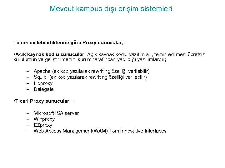 Mevcut kampus dışı erişim sistemleri Temin edilebilirliklerine göre Proxy sunucular; • Açık kaynak kodlu