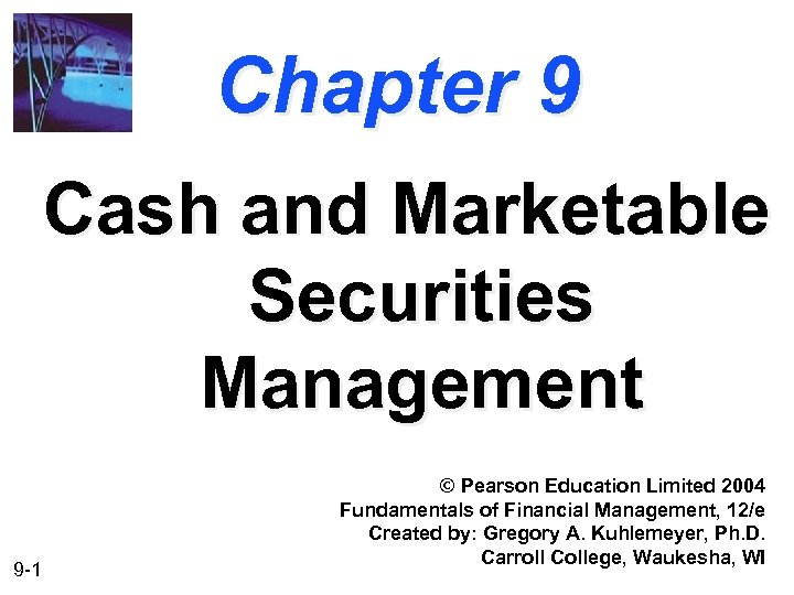 Chapter 9 Cash and Marketable Securities Management 9 -1 © Pearson Education Limited 2004