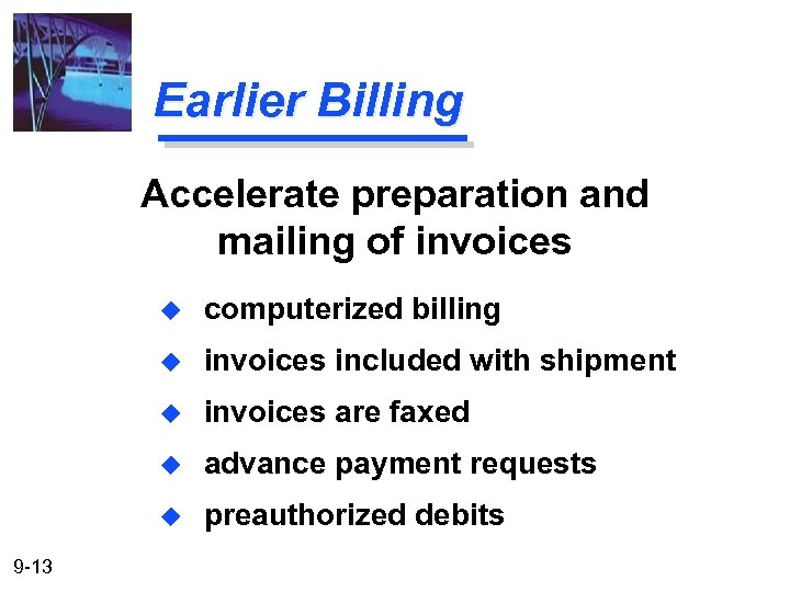 Earlier Billing Accelerate preparation and mailing of invoices u u invoices included with shipment
