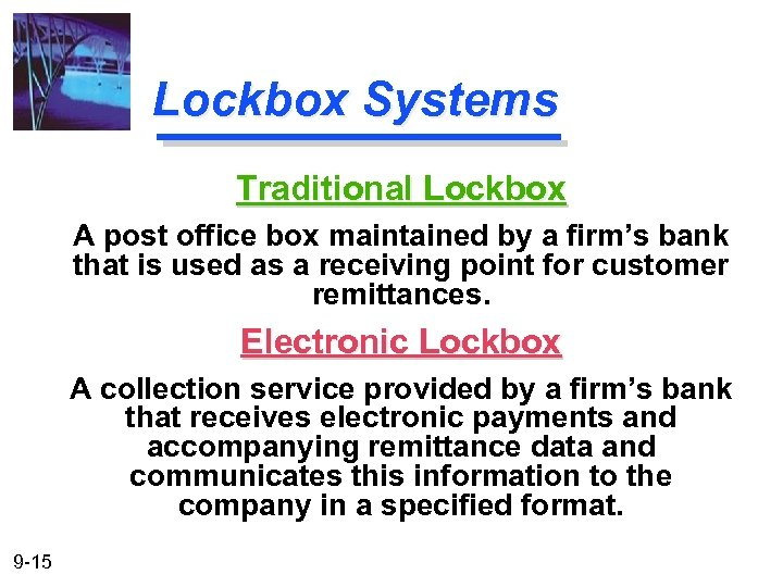 Lockbox Systems Traditional Lockbox A post office box maintained by a firm's bank that