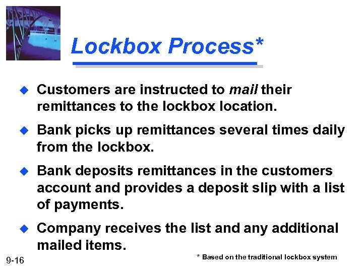 Lockbox Process* u Customers are instructed to mail their remittances to the lockbox location.