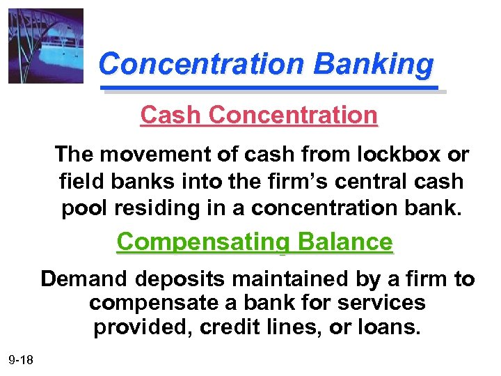 Concentration Banking Cash Concentration The movement of cash from lockbox or field banks into