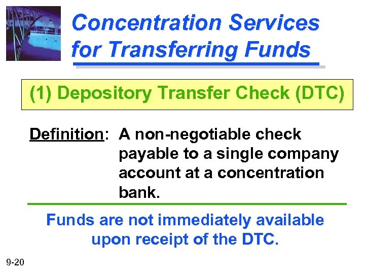 Concentration Services for Transferring Funds (1) Depository Transfer Check (DTC) Definition: A non-negotiable check