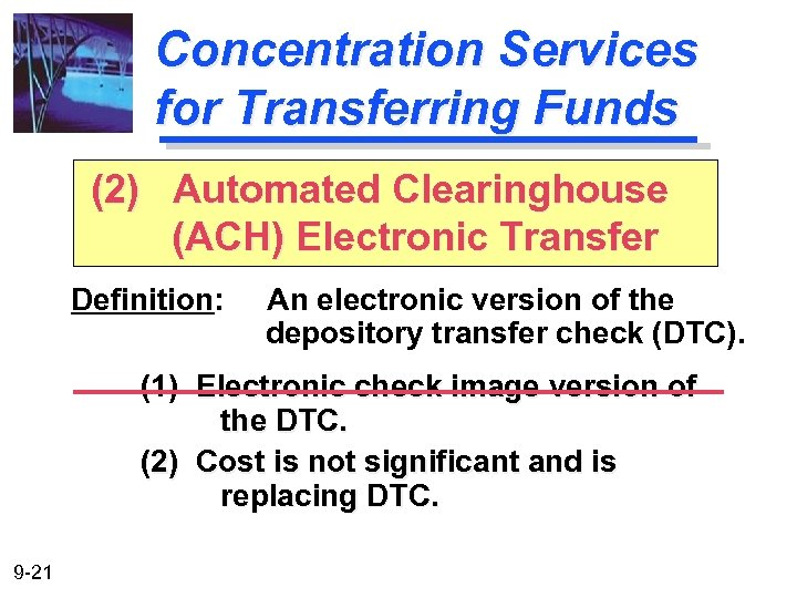 Concentration Services for Transferring Funds (2) Automated Clearinghouse (ACH) Electronic Transfer Definition: An electronic