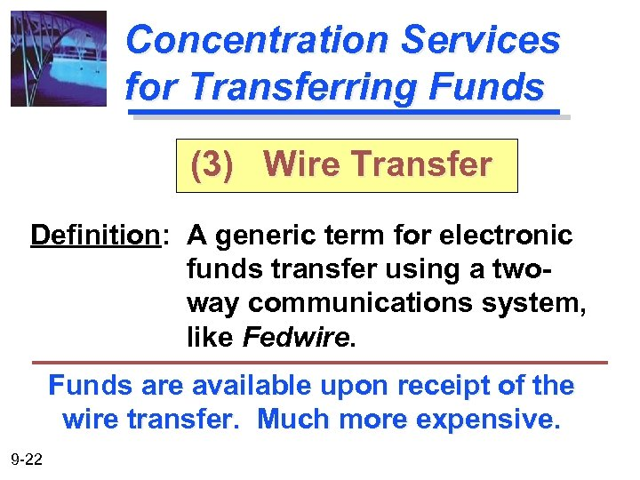 Concentration Services for Transferring Funds (3) Wire Transfer Definition: A generic term for electronic