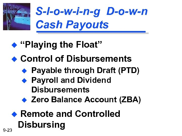 "S-l-o-w-i-n-g D-o-w-n Cash Payouts u ""Playing the Float"" u Control of Disbursements u u"