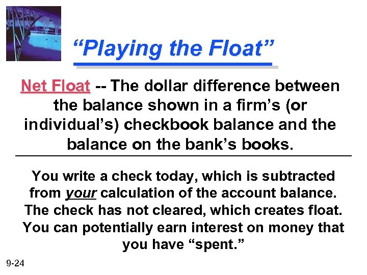 """""""Playing the Float"""" Net Float -- The dollar difference between the balance shown in"""