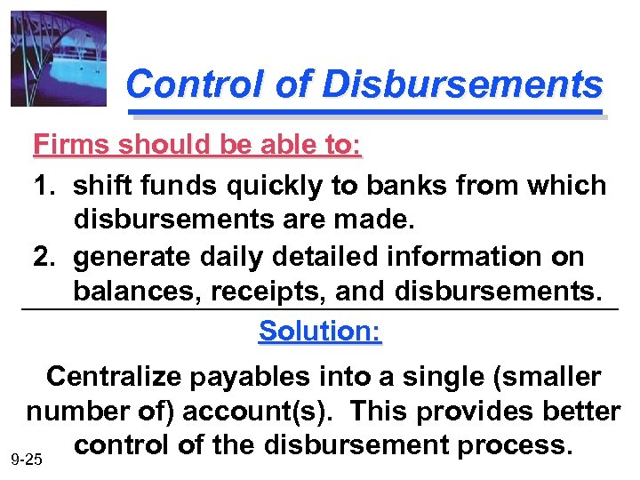 Control of Disbursements Firms should be able to: 1. shift funds quickly to banks