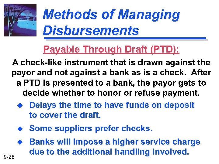 Methods of Managing Disbursements Payable Through Draft (PTD): A check-like instrument that is drawn