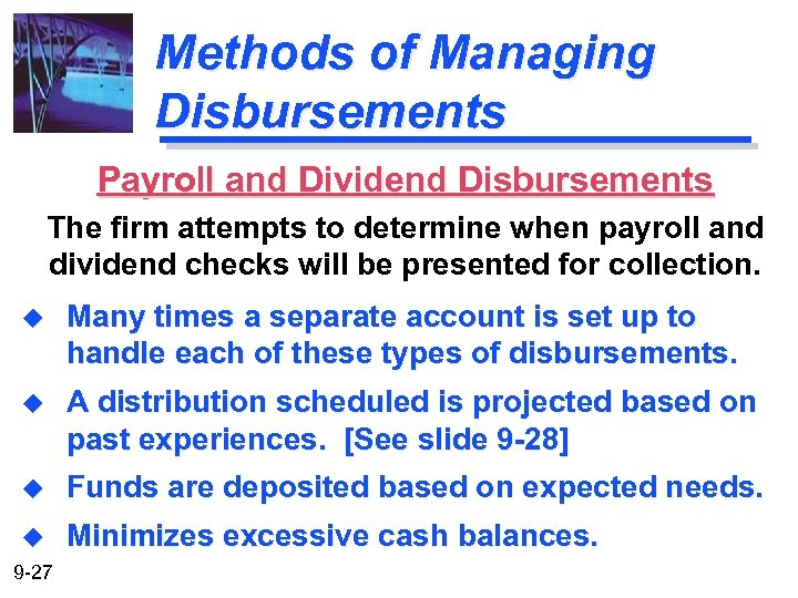 Methods of Managing Disbursements Payroll and Dividend Disbursements The firm attempts to determine when