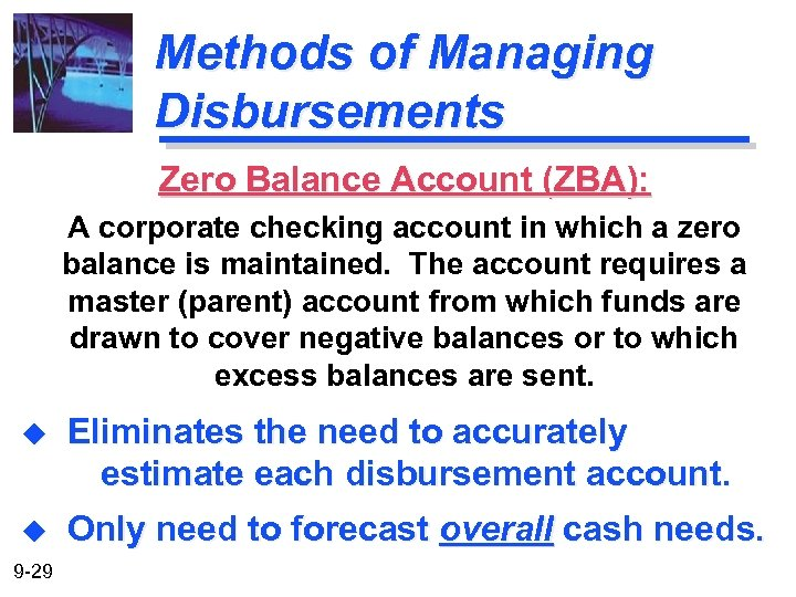 Methods of Managing Disbursements Zero Balance Account (ZBA): A corporate checking account in which