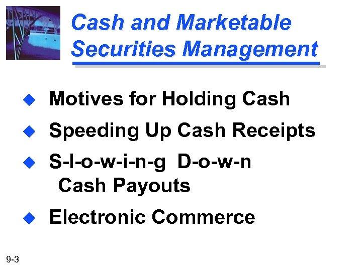 Cash and Marketable Securities Management u u Speeding Up Cash Receipts u S-l-o-w-i-n-g D-o-w-n