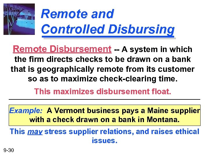 Remote and Controlled Disbursing Remote Disbursement -- A system in which the firm directs