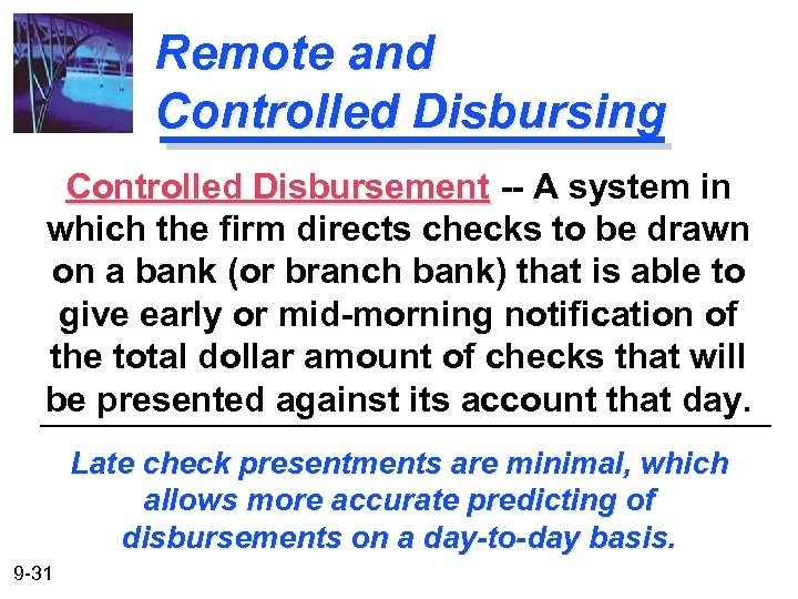 Remote and Controlled Disbursing Controlled Disbursement -- A system in which the firm directs