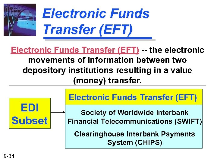 Electronic Funds Transfer (EFT) -- the electronic movements of information between two depository institutions