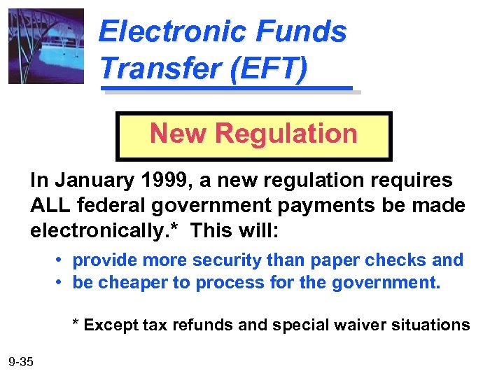 Electronic Funds Transfer (EFT) New Regulation In January 1999, a new regulation requires ALL