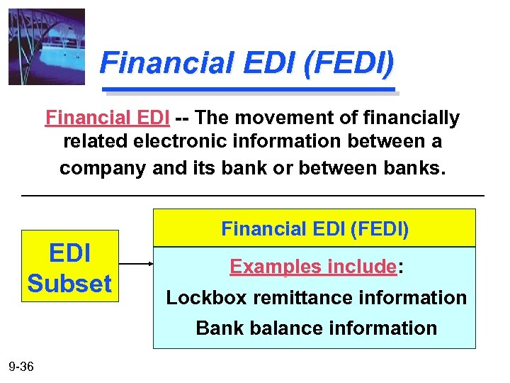 Financial EDI (FEDI) Financial EDI -- The movement of financially related electronic information between