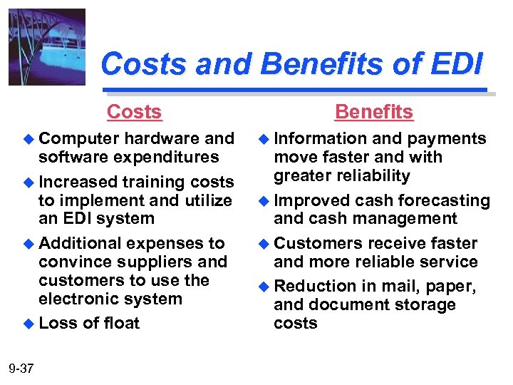 Costs and Benefits of EDI Costs u Computer hardware and software expenditures u Increased