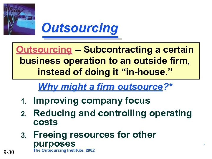 Outsourcing -- Subcontracting a certain business operation to an outside firm, instead of doing