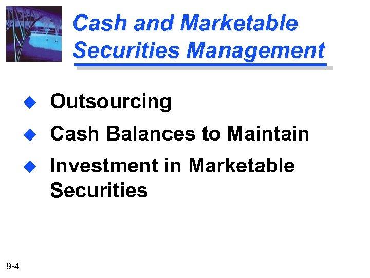 Cash and Marketable Securities Management u u Cash Balances to Maintain u 9 -4