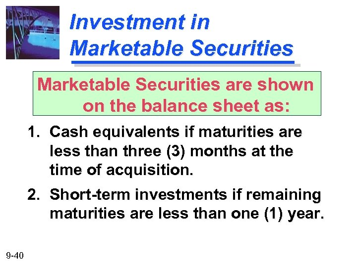 Investment in Marketable Securities are shown on the balance sheet as: 1. Cash equivalents