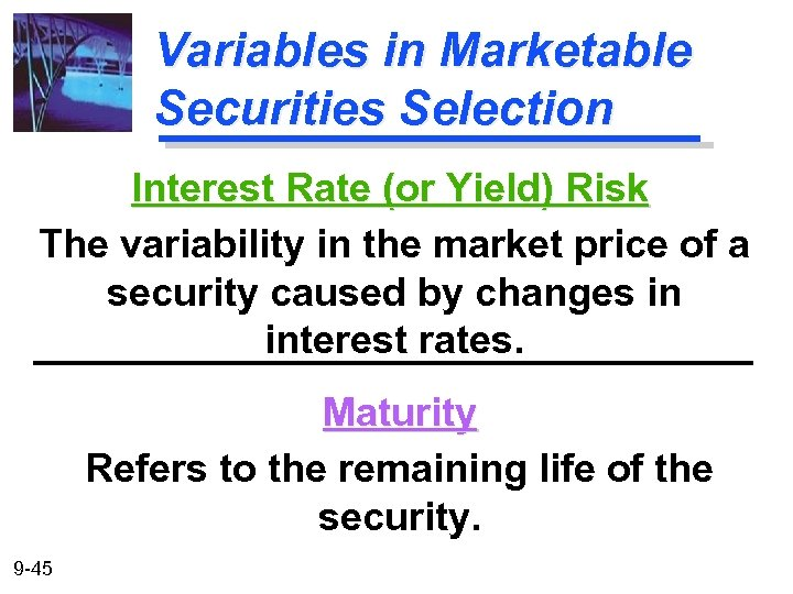 Variables in Marketable Securities Selection Interest Rate (or Yield) Risk The variability in the