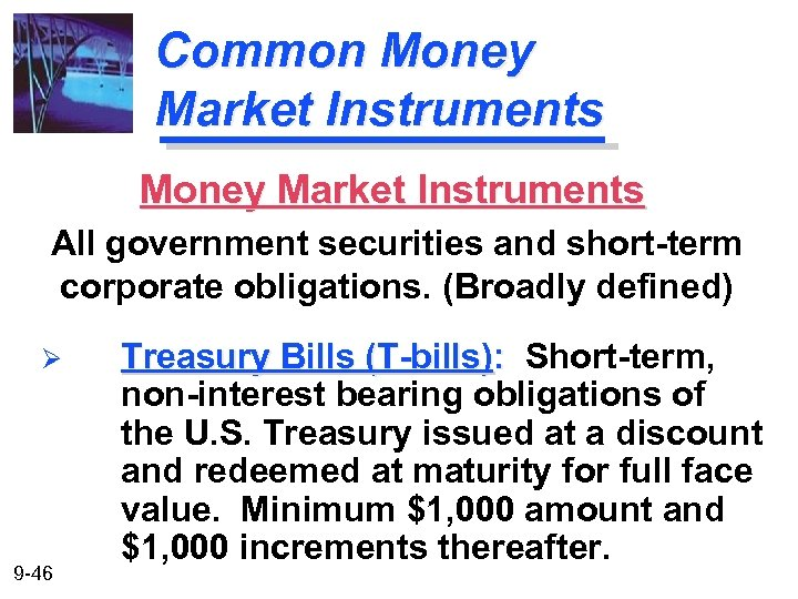 Common Money Market Instruments All government securities and short-term corporate obligations. (Broadly defined) Ø