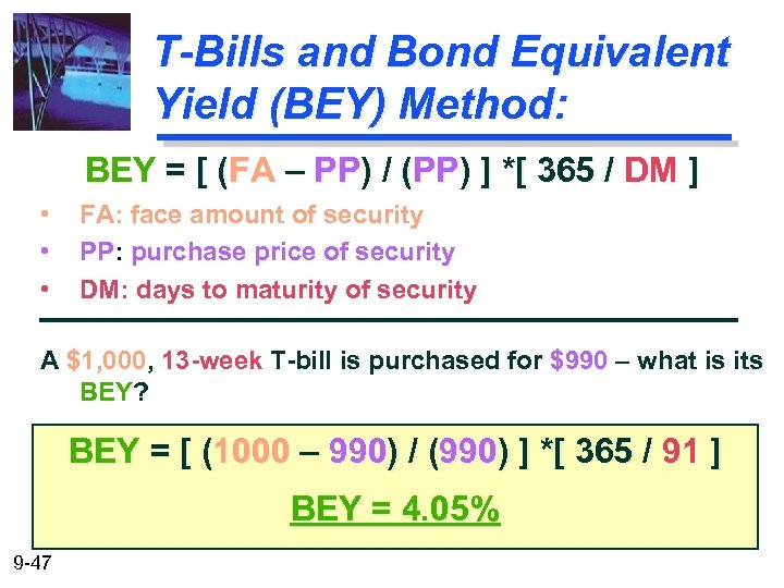 T-Bills and Bond Equivalent Yield (BEY) Method: BEY = [ (FA – PP) /