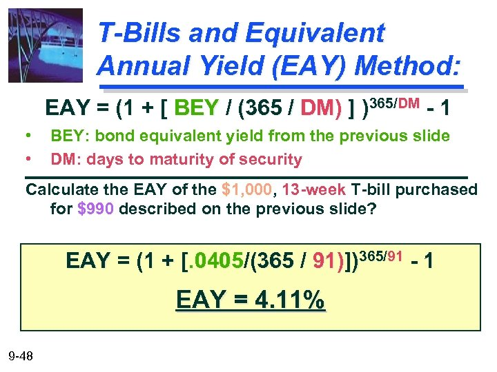 T-Bills and Equivalent Annual Yield (EAY) Method: EAY = (1 + [ BEY /
