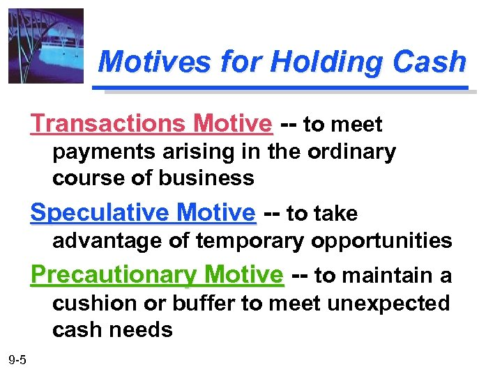 Motives for Holding Cash Transactions Motive -- to meet payments arising in the ordinary