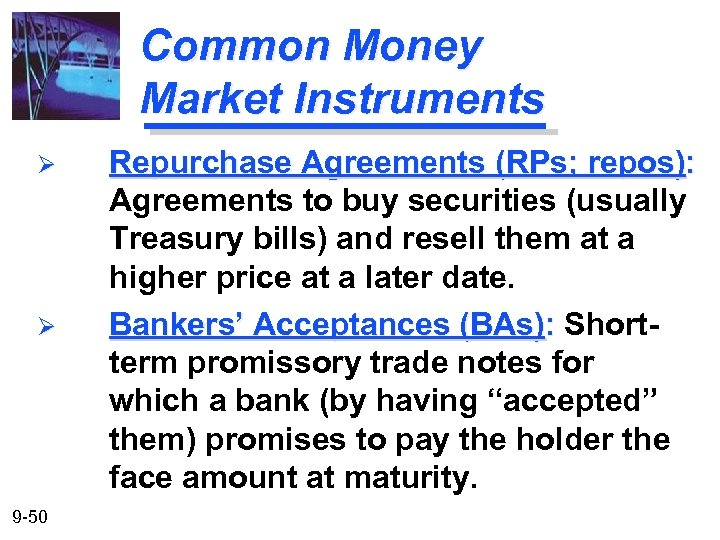 Common Money Market Instruments Ø Ø 9 -50 Repurchase Agreements (RPs; repos): Agreements to