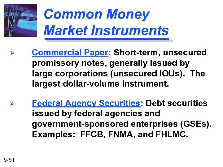 Common Money Market Instruments Ø Commercial Paper: Short-term, unsecured promissory notes, generally issued by