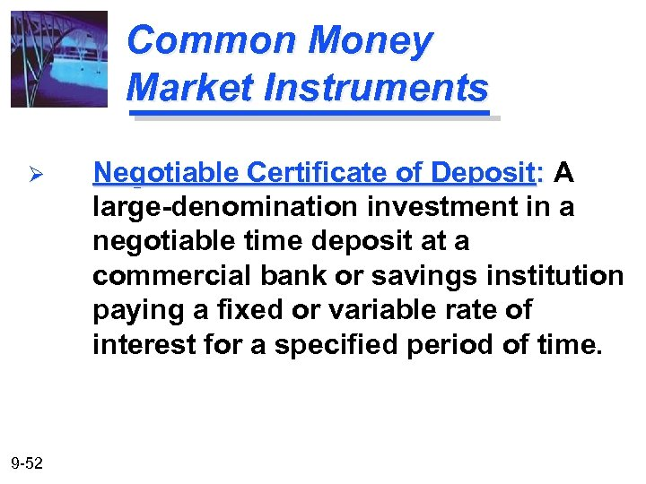Common Money Market Instruments Ø 9 -52 Negotiable Certificate of Deposit: A large-denomination investment