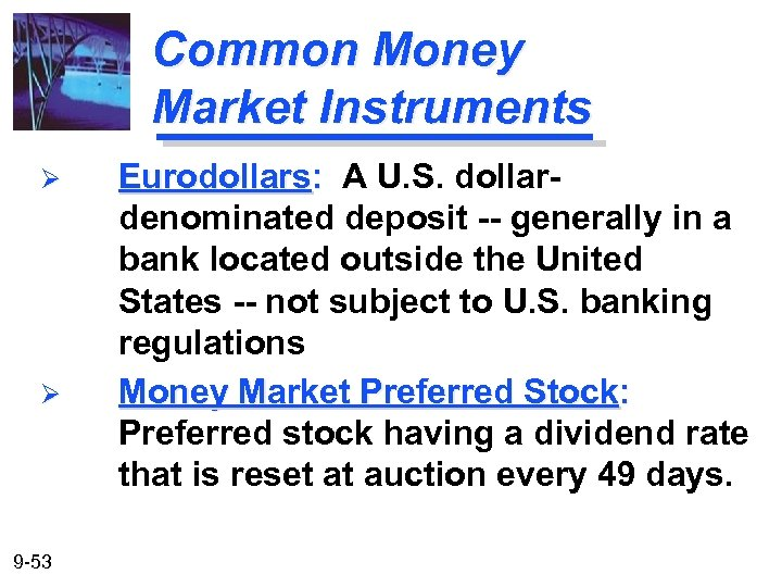 Common Money Market Instruments Ø Ø 9 -53 Eurodollars: A U. S. dollardenominated deposit