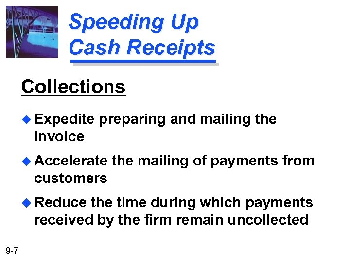 Speeding Up Cash Receipts Collections u Expedite preparing and mailing the invoice u Accelerate