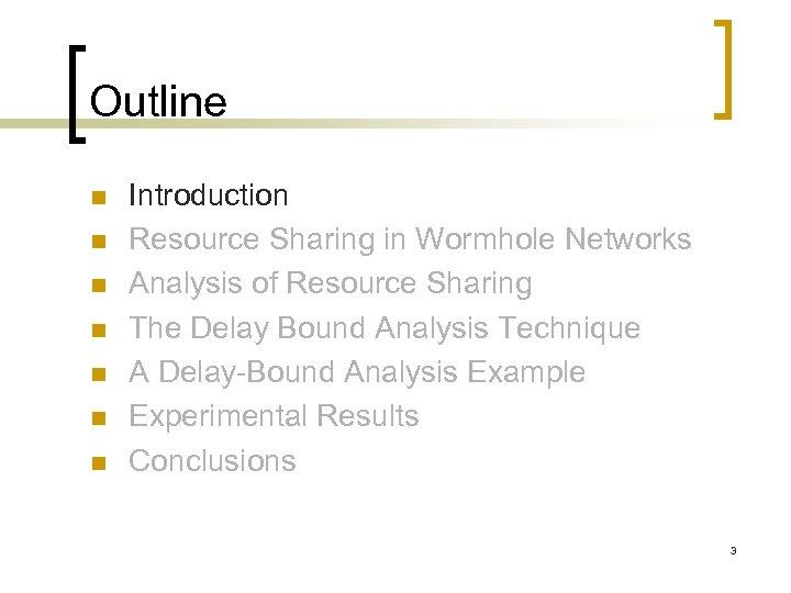 Outline n n n n Introduction Resource Sharing in Wormhole Networks Analysis of Resource