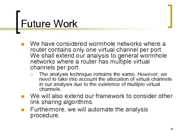 Future Work n We have considered wormhole networks where a router contains only one