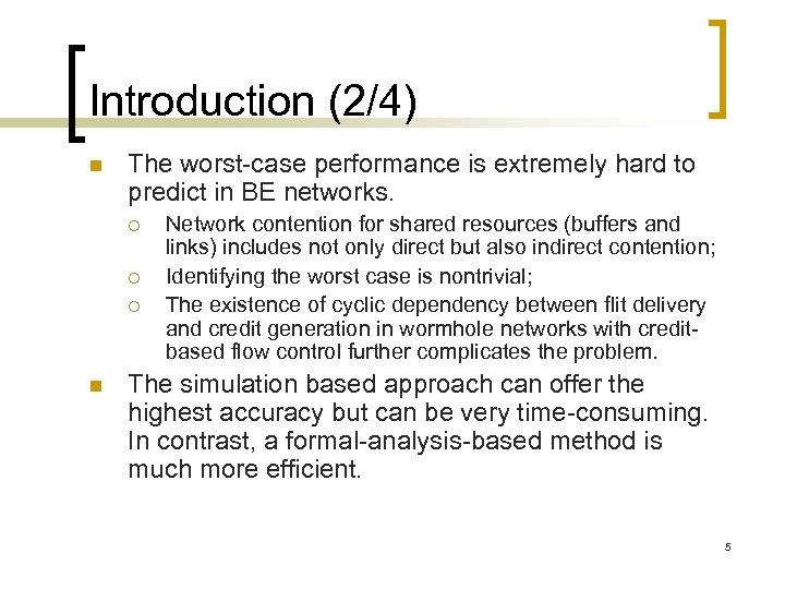 Introduction (2/4) n The worst-case performance is extremely hard to predict in BE networks.