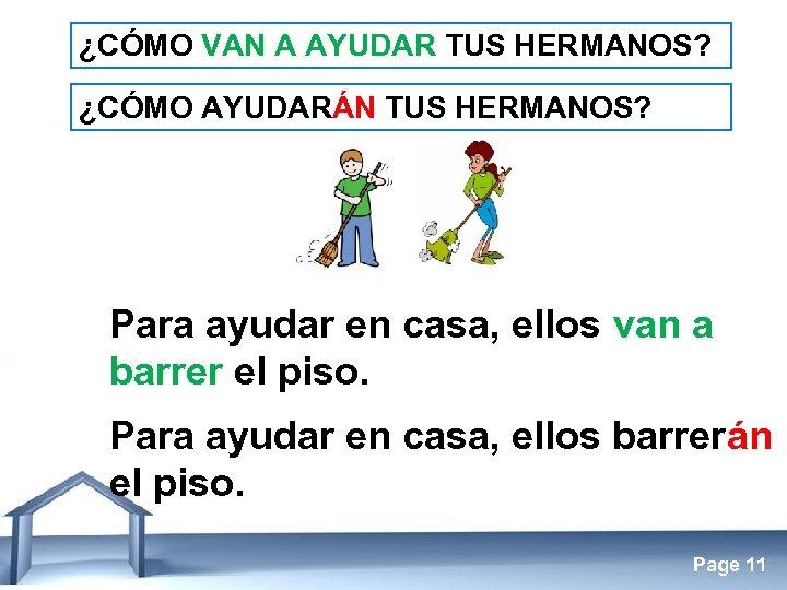 ¿CÓMO VAN A AYUDAR TUS HERMANOS? ¿CÓMO AYUDARÁN TUS HERMANOS? Para ayudar en casa,