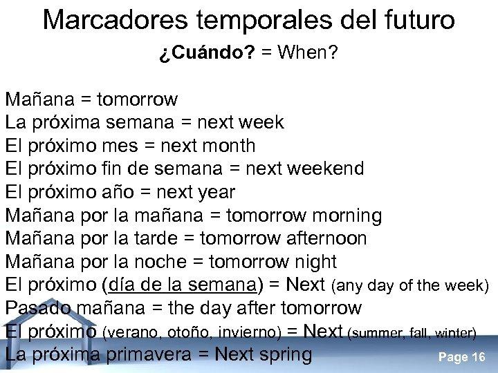 Marcadores temporales del futuro ¿Cuándo? = When? Mañana = tomorrow La próxima semana =