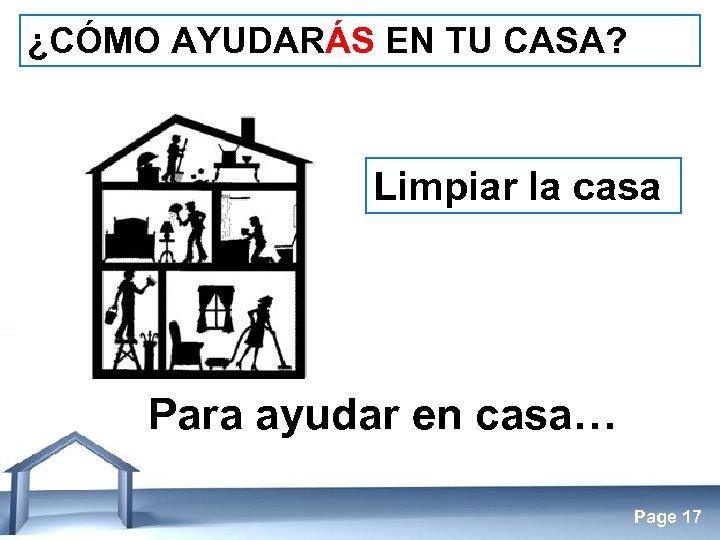 ¿CÓMO AYUDARÁS EN TU CASA? Limpiar la casa Para ayudar en casa… Free Powerpoint