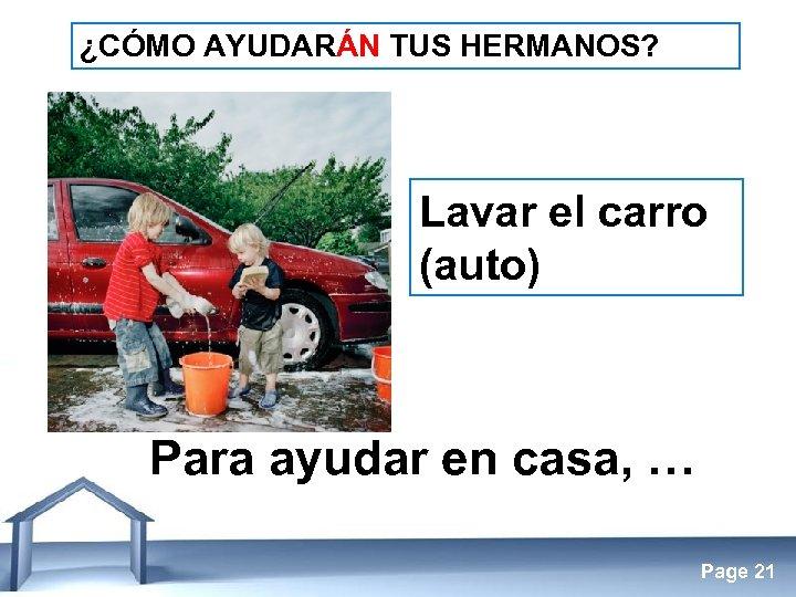 ¿CÓMO AYUDARÁN TUS HERMANOS? Lavar el carro (auto) Para ayudar en casa, … Free