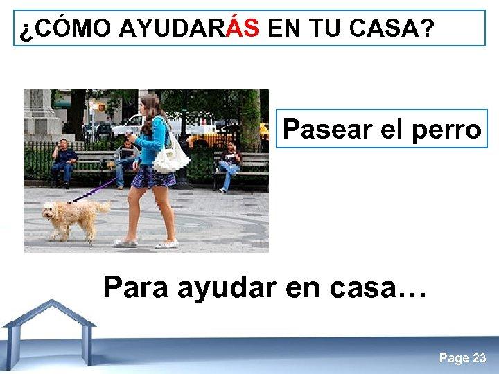 ¿CÓMO AYUDARÁS EN TU CASA? Pasear el perro Para ayudar en casa… Free Powerpoint