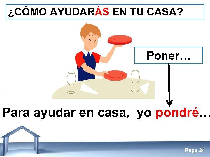 ¿CÓMO AYUDARÁS EN TU CASA? Poner… Para ayudar en casa, yo pondré… Free Powerpoint