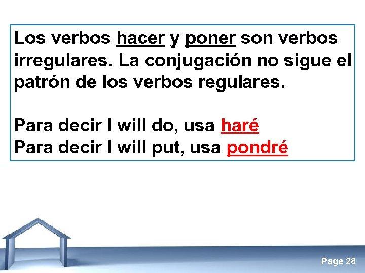 Los verbos hacer y poner son verbos irregulares. La conjugación no sigue el patrón