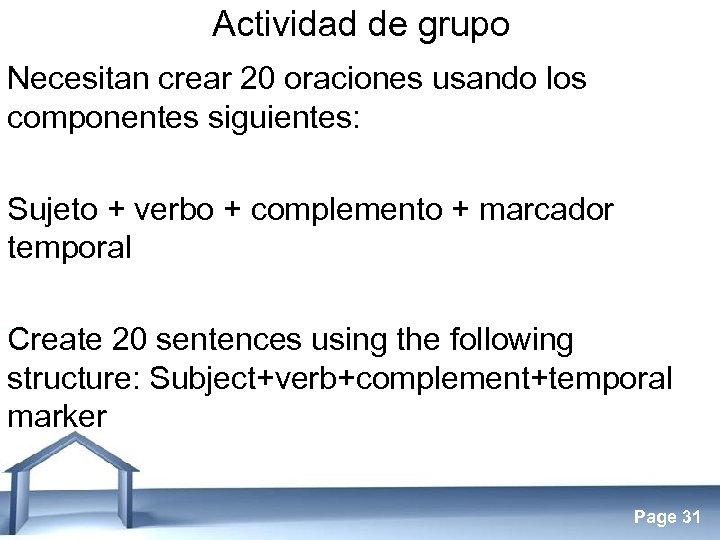 Actividad de grupo Necesitan crear 20 oraciones usando los componentes siguientes: Sujeto + verbo
