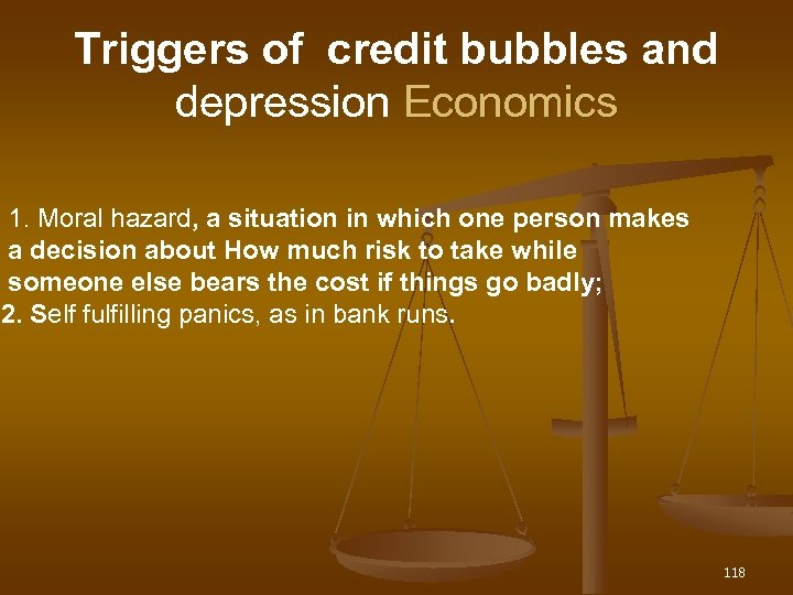 Triggers of credit bubbles and depression Economics 1. Moral hazard, a situation in which