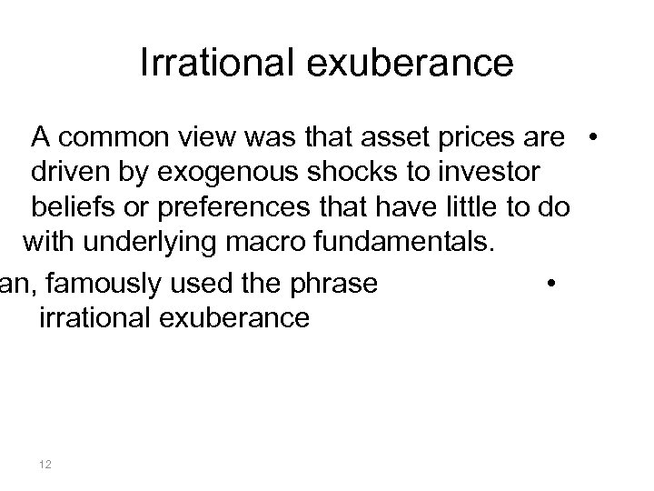 Irrational exuberance A common view was that asset prices are • driven by exogenous